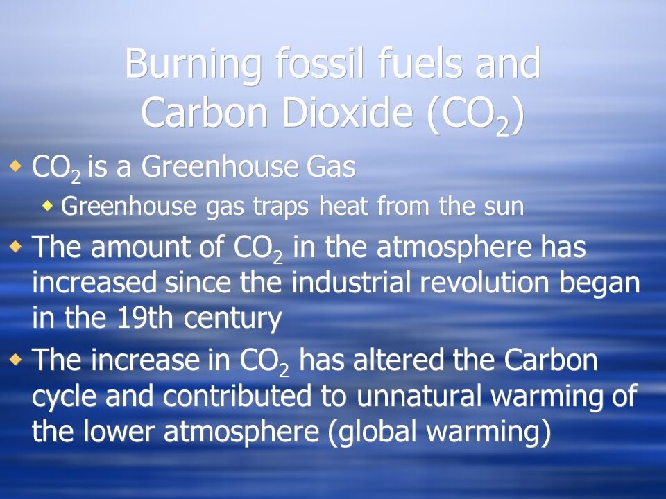 Burning fossil fuels and Carbon Dioxide (CO2)