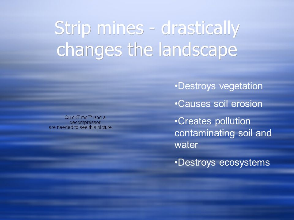Strip mines - drastically changes the landscape