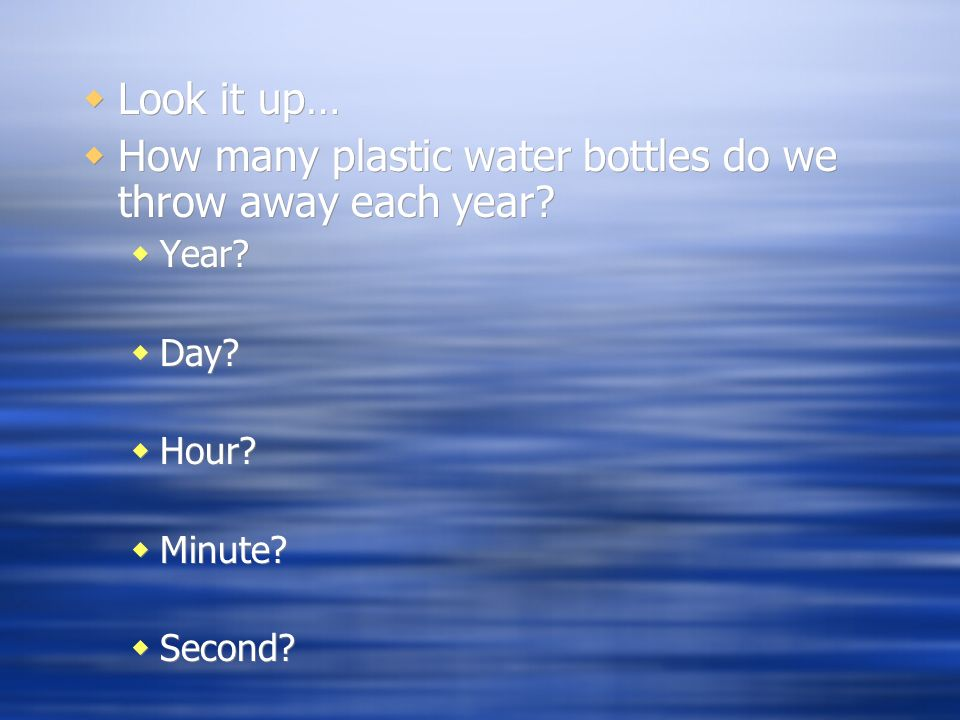 How many plastic water bottles do we throw away each year