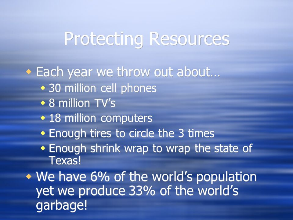 Protecting Resources Each year we throw out about…