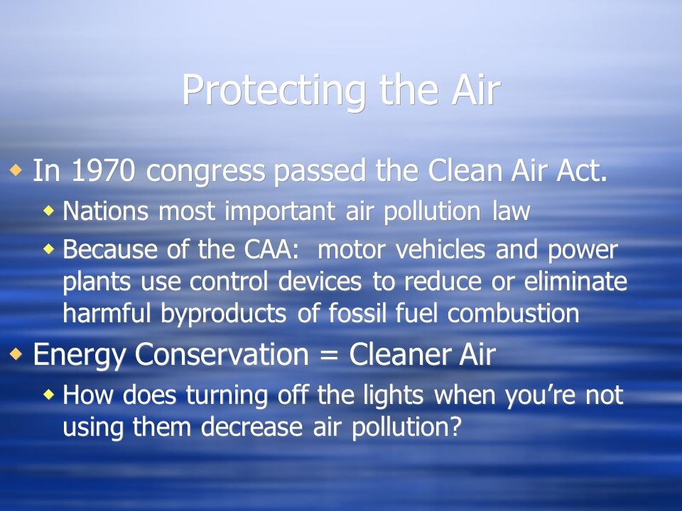 Protecting the Air In 1970 congress passed the Clean Air Act.