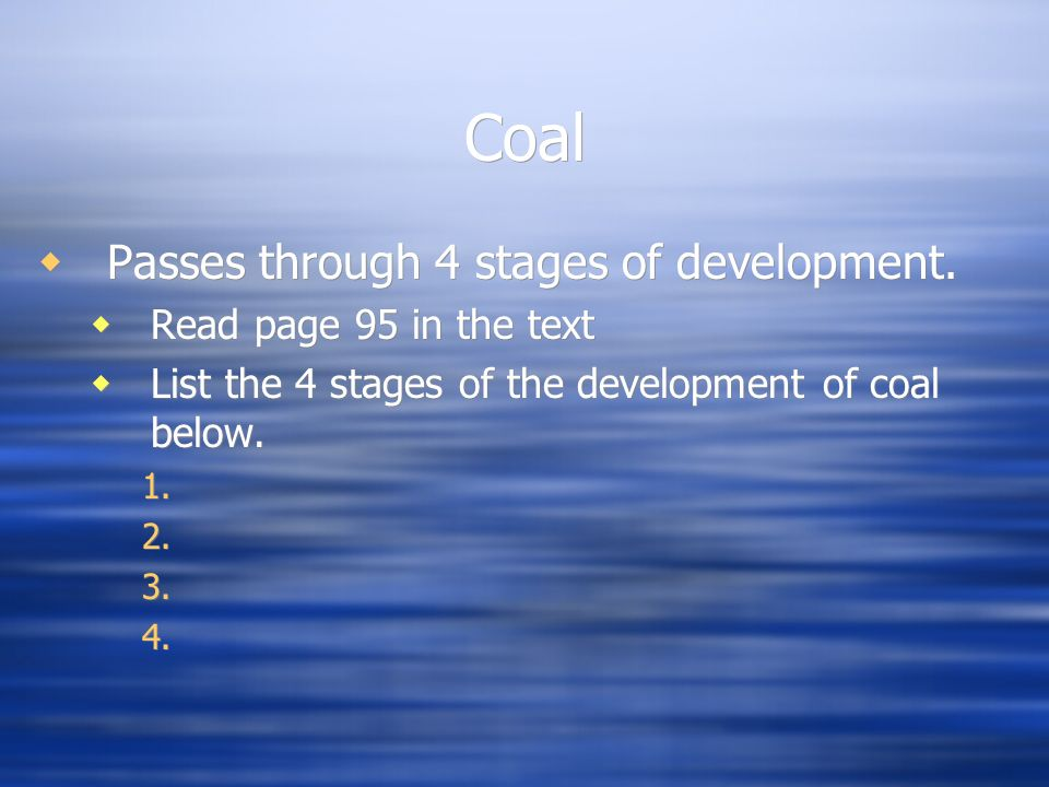 Coal Passes through 4 stages of development. Read page 95 in the text