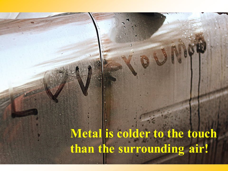 Metal is colder to the touch than the surrounding air!