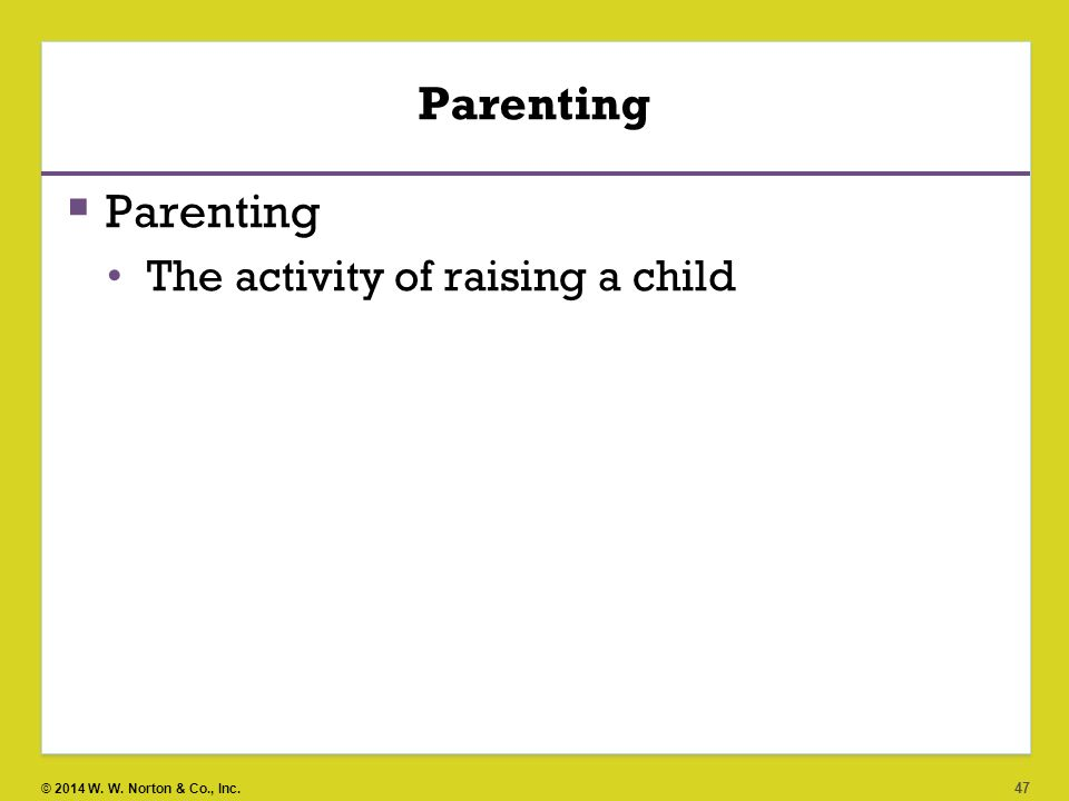 Parenting Parenting The activity of raising a child