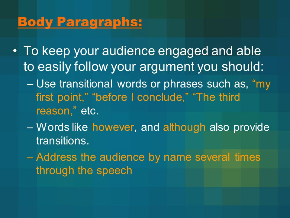 Body Paragraphs: To keep your audience engaged and able to easily follow your argument you should: