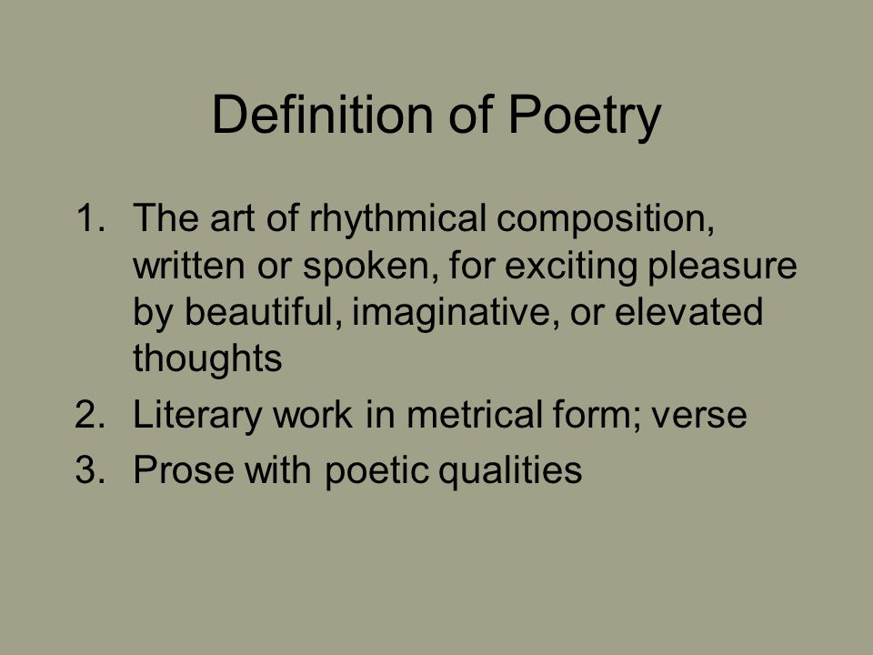 Definition of Poetry The art of rhythmical composition, written or spoken, for exciting pleasure by beautiful, imaginative, or elevated thoughts.