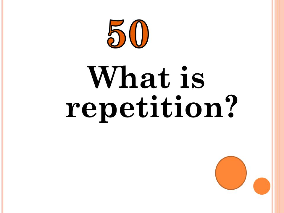 50 What is repetition