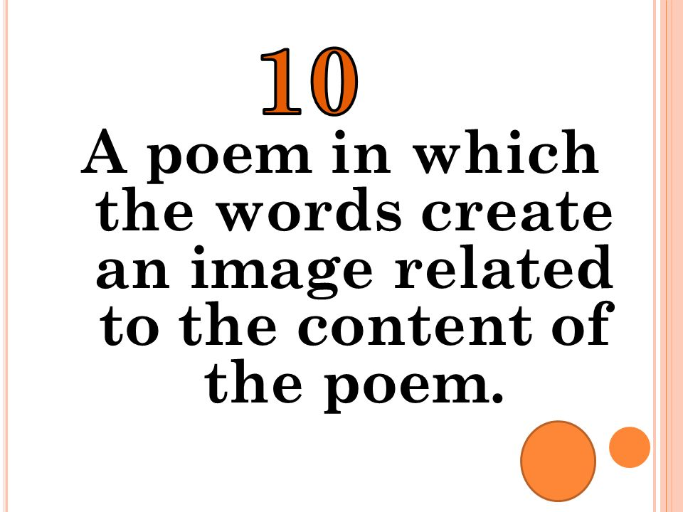 10 A poem in which the words create an image related to the content of the poem.