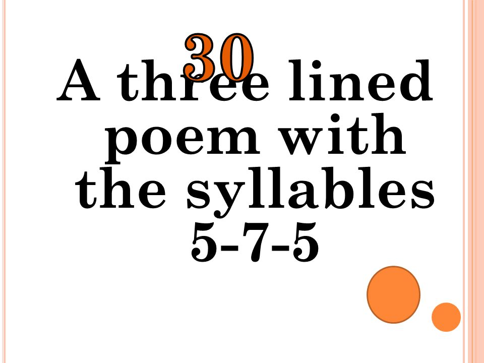 A three lined poem with the syllables 5-7-5