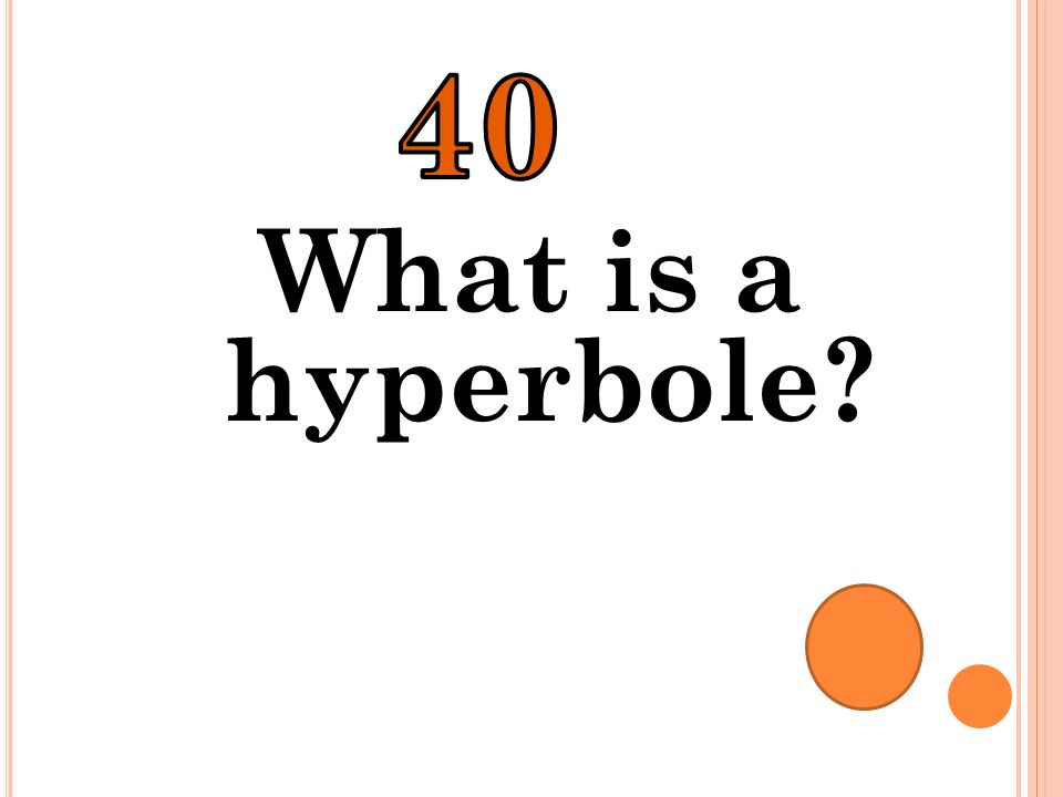 40 What is a hyperbole