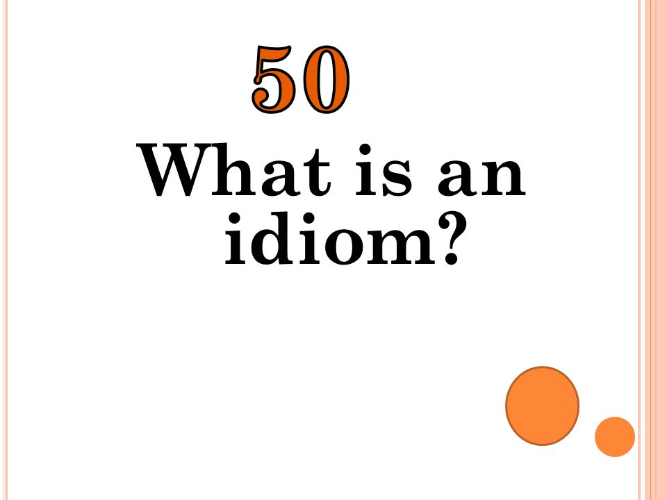 50 What is an idiom
