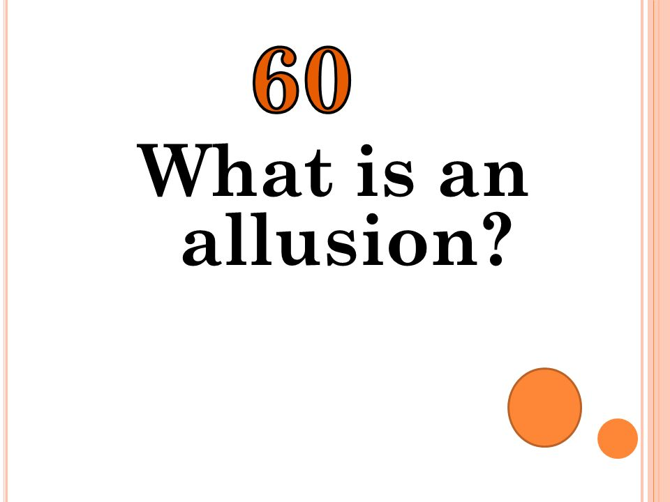 60 What is an allusion