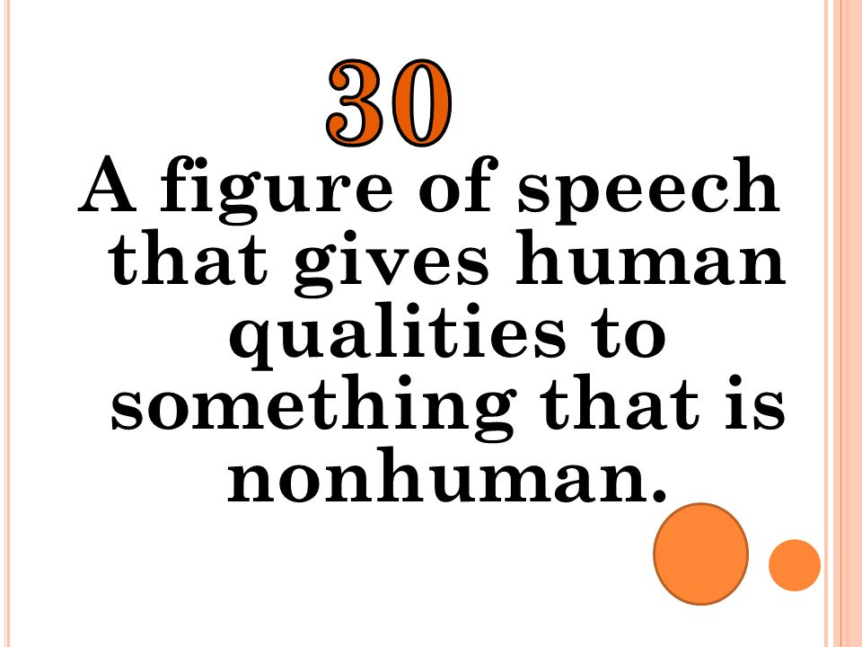 30 A figure of speech that gives human qualities to something that is nonhuman.