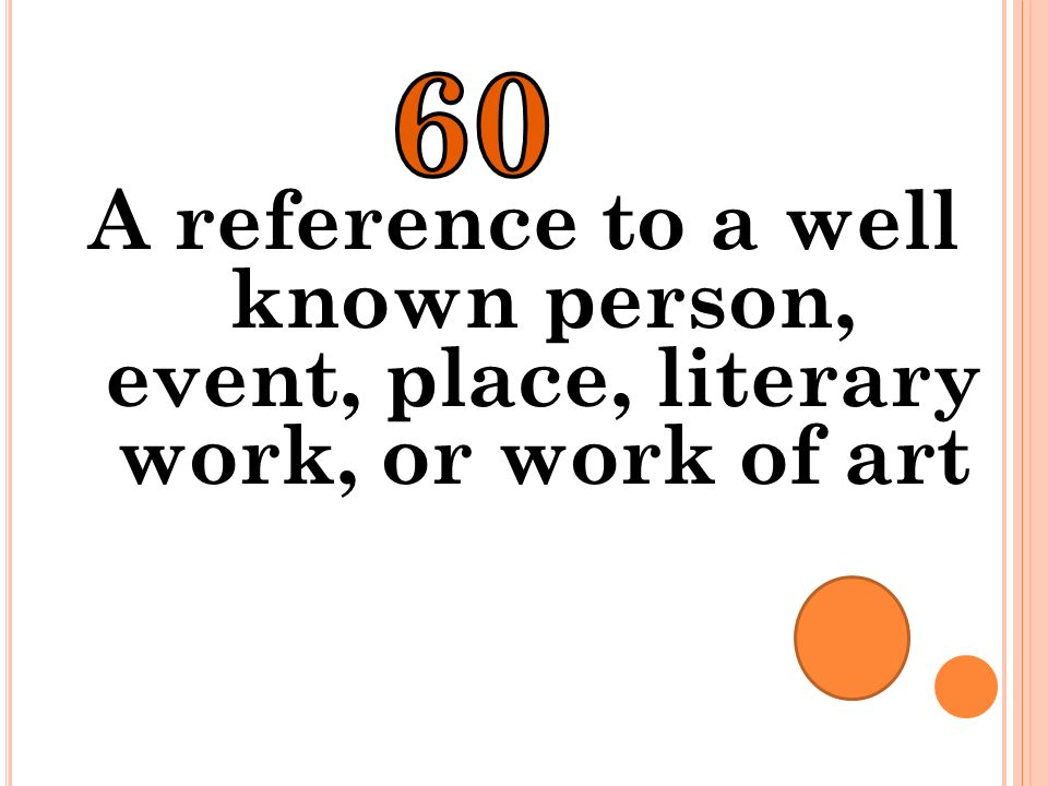 60 A reference to a well known person, event, place, literary work, or work of art