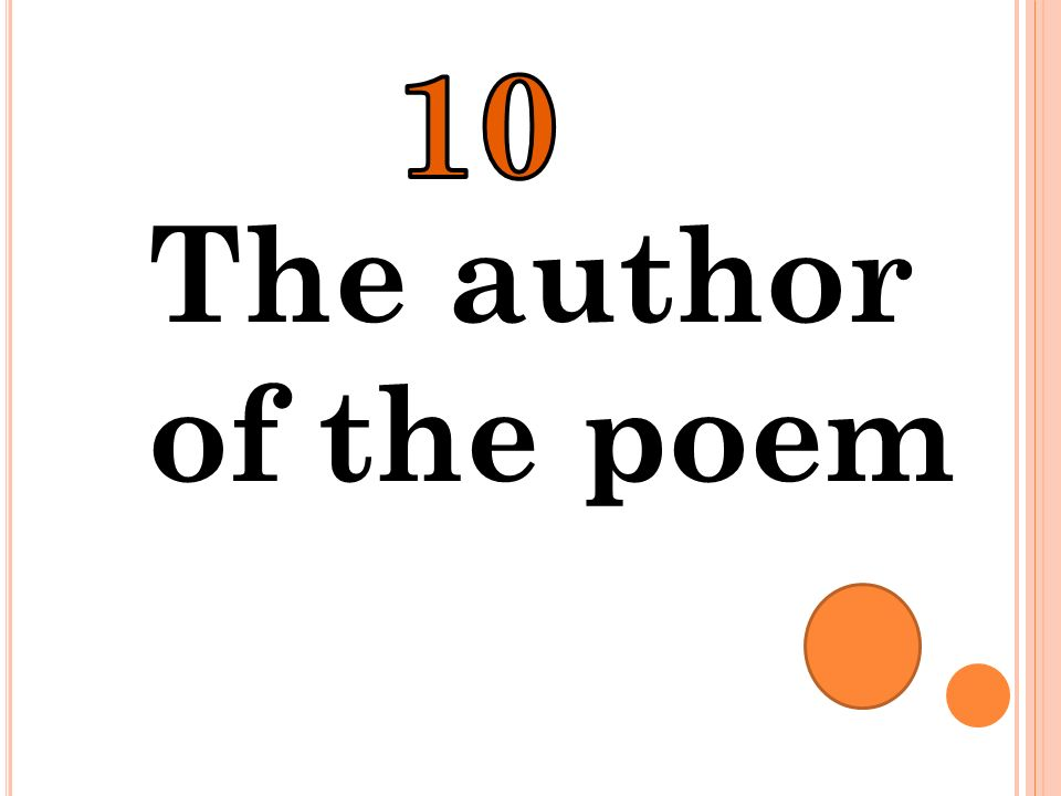 10 The author of the poem