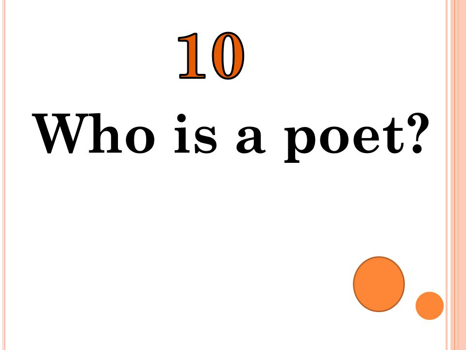 10 Who is a poet