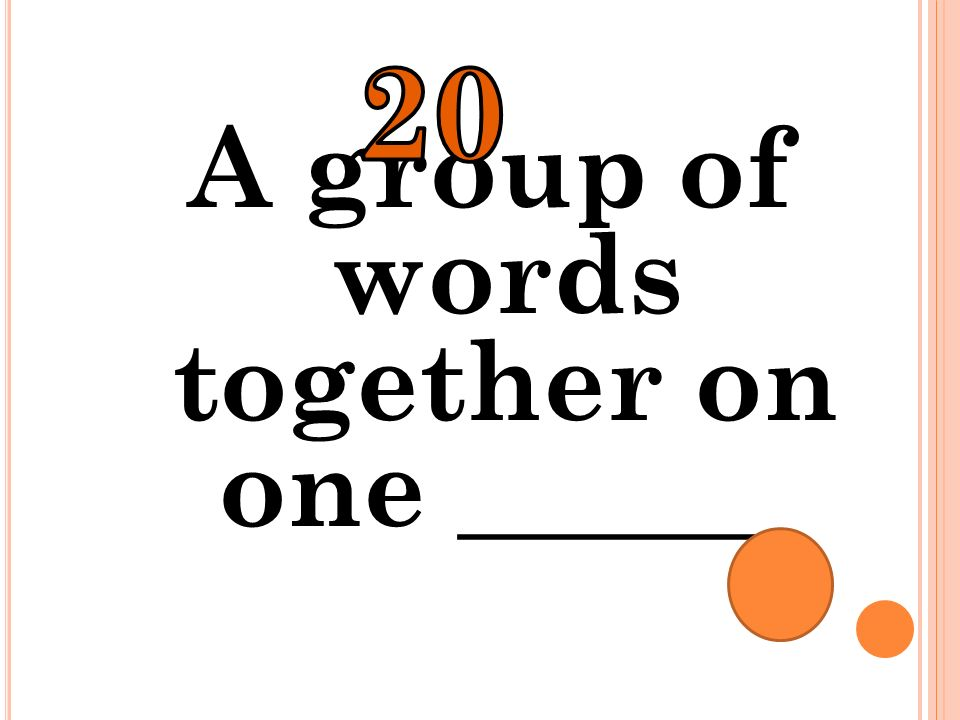 A group of words together on one ______