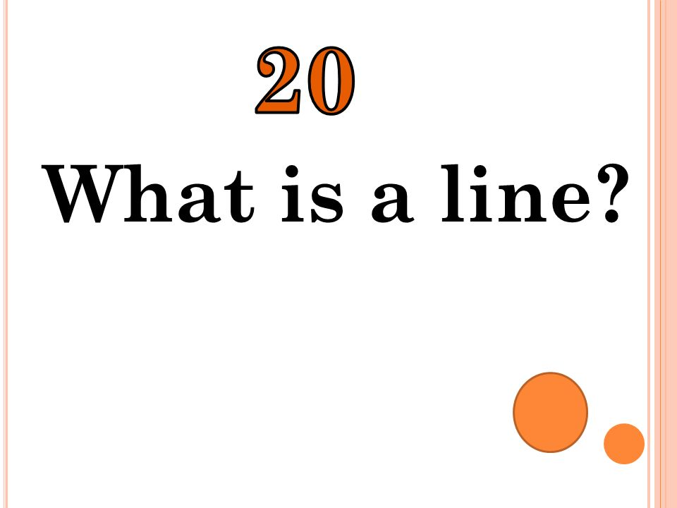 20 What is a line