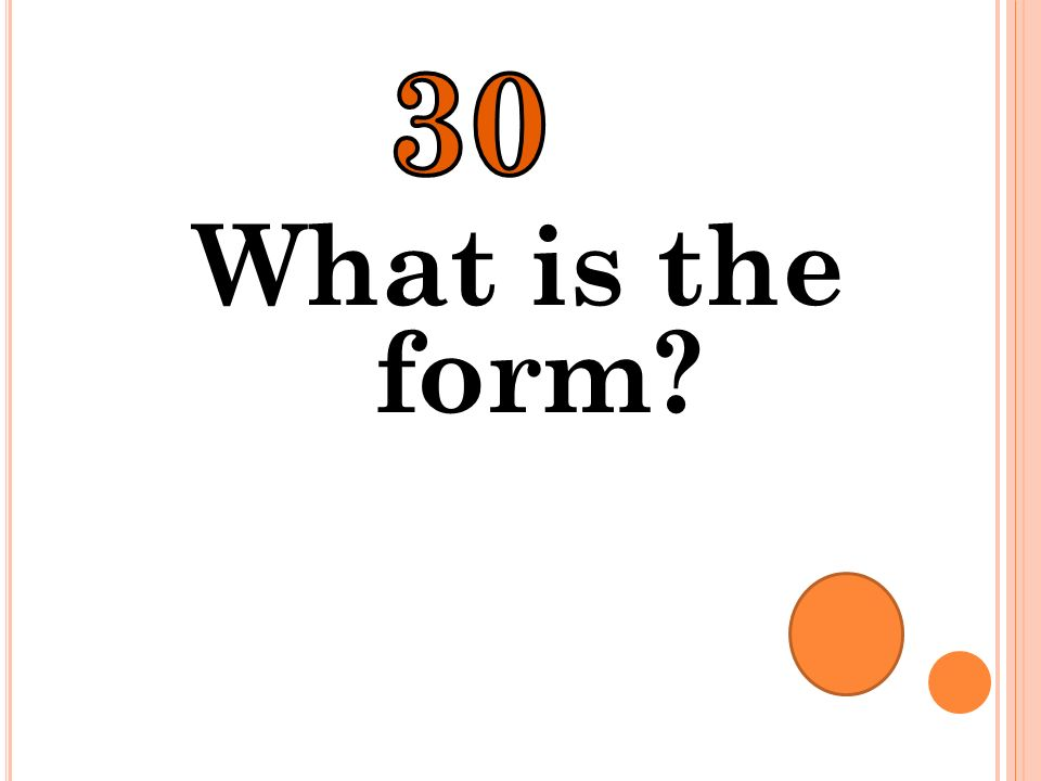 30 What is the form
