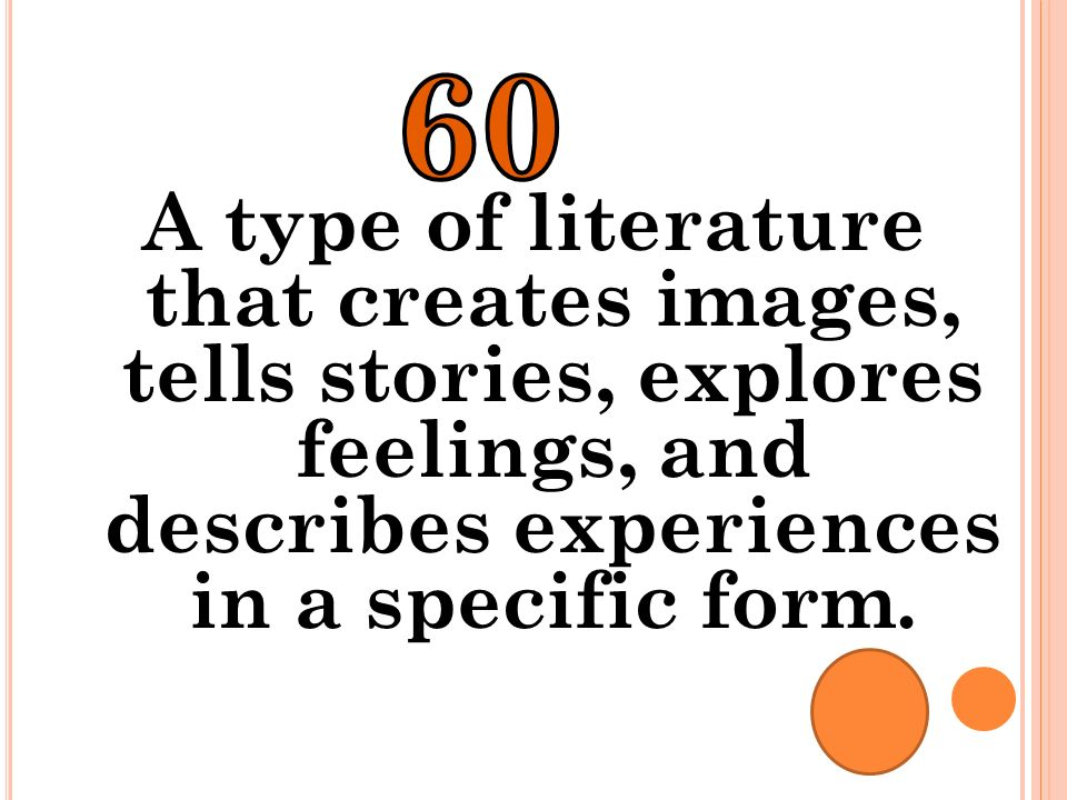 60 A type of literature that creates images, tells stories, explores feelings, and describes experiences in a specific form.