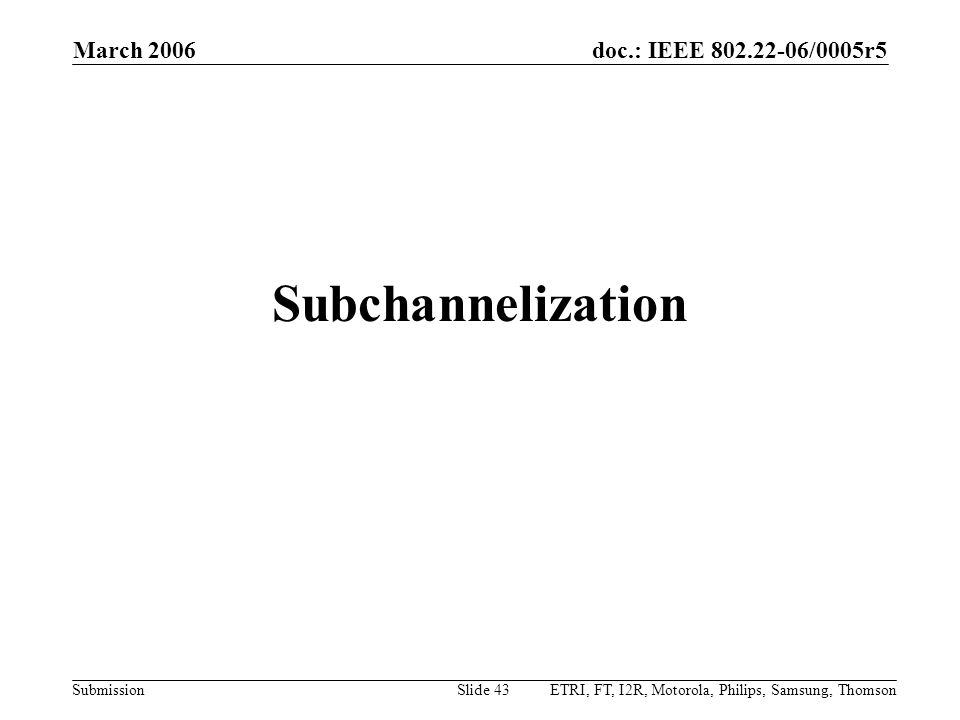 Subchannelization March 2006 Month Year doc.: IEEE 802.22-yy/xxxxr0