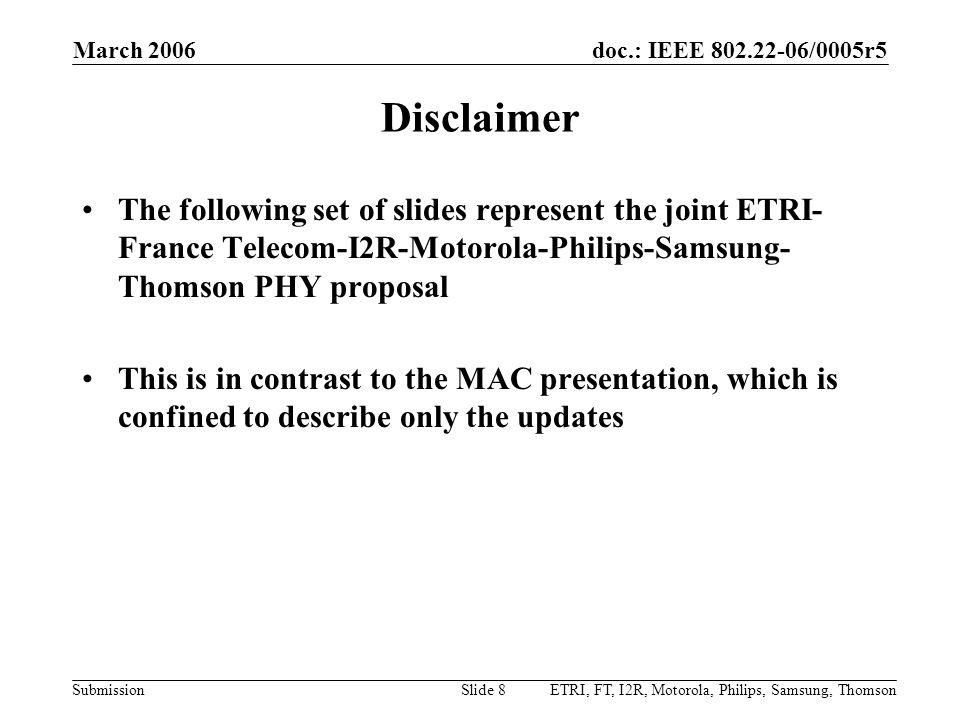 March 2006 Disclaimer. The following set of slides represent the joint ETRI-France Telecom-I2R-Motorola-Philips-Samsung-Thomson PHY proposal.