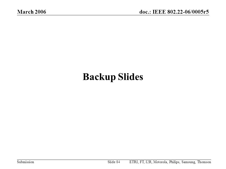 March 2006 Backup Slides ETRI, FT, I2R, Motorola, Philips, Samsung, Thomson