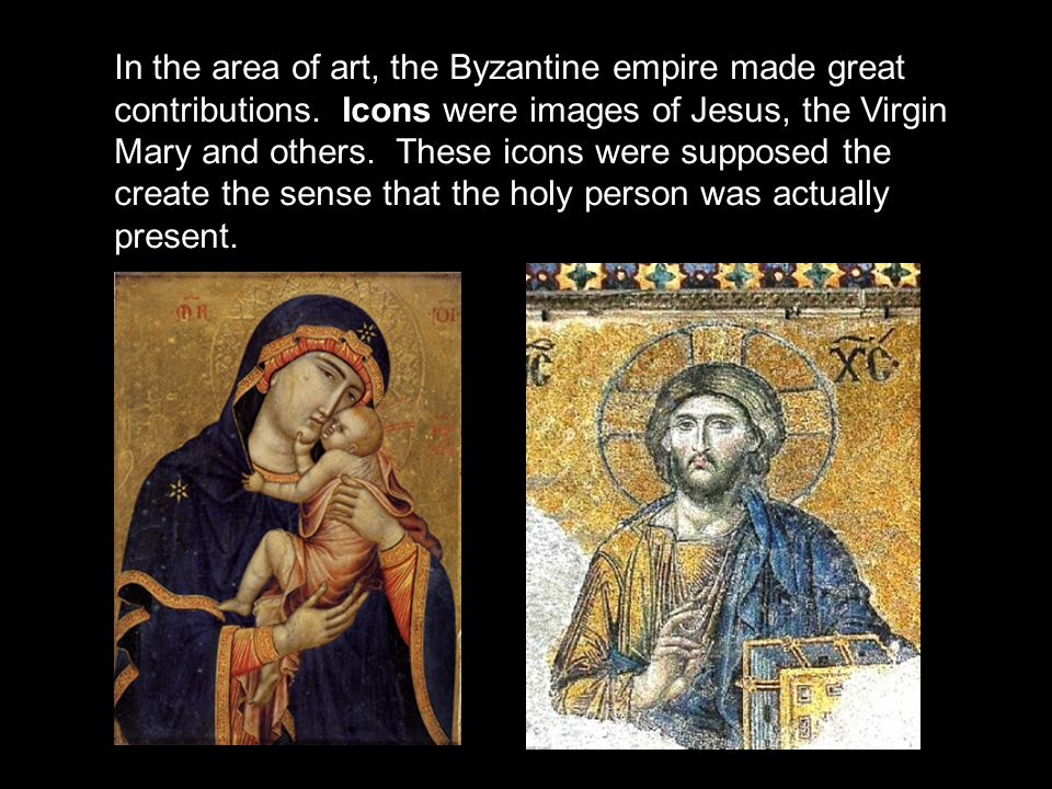 In the area of art, the Byzantine empire made great contributions