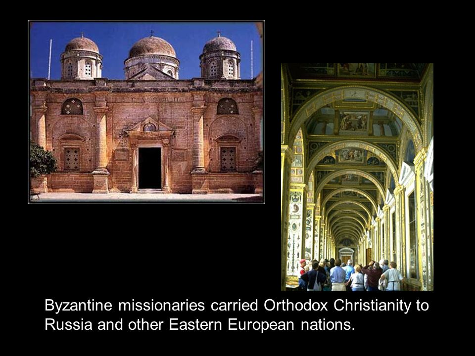 Byzantine missionaries carried Orthodox Christianity to Russia and other Eastern European nations.