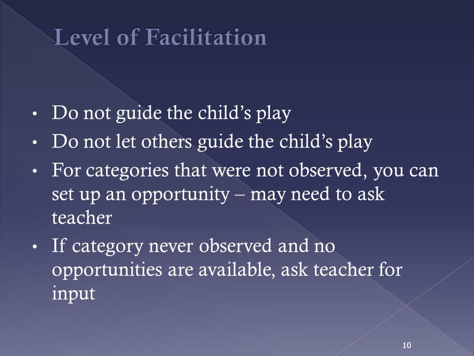 Level of Facilitation Do not guide the child's play