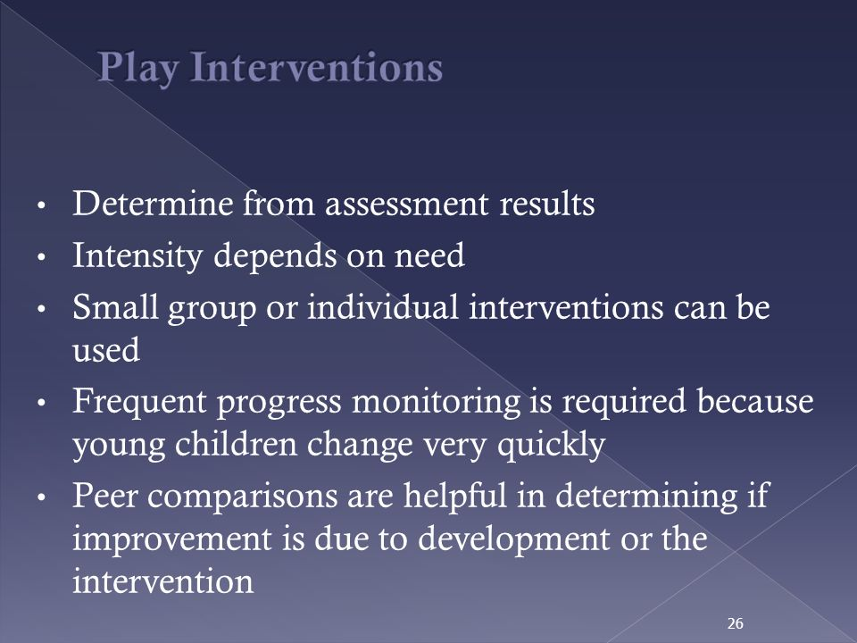 Play Interventions Determine from assessment results