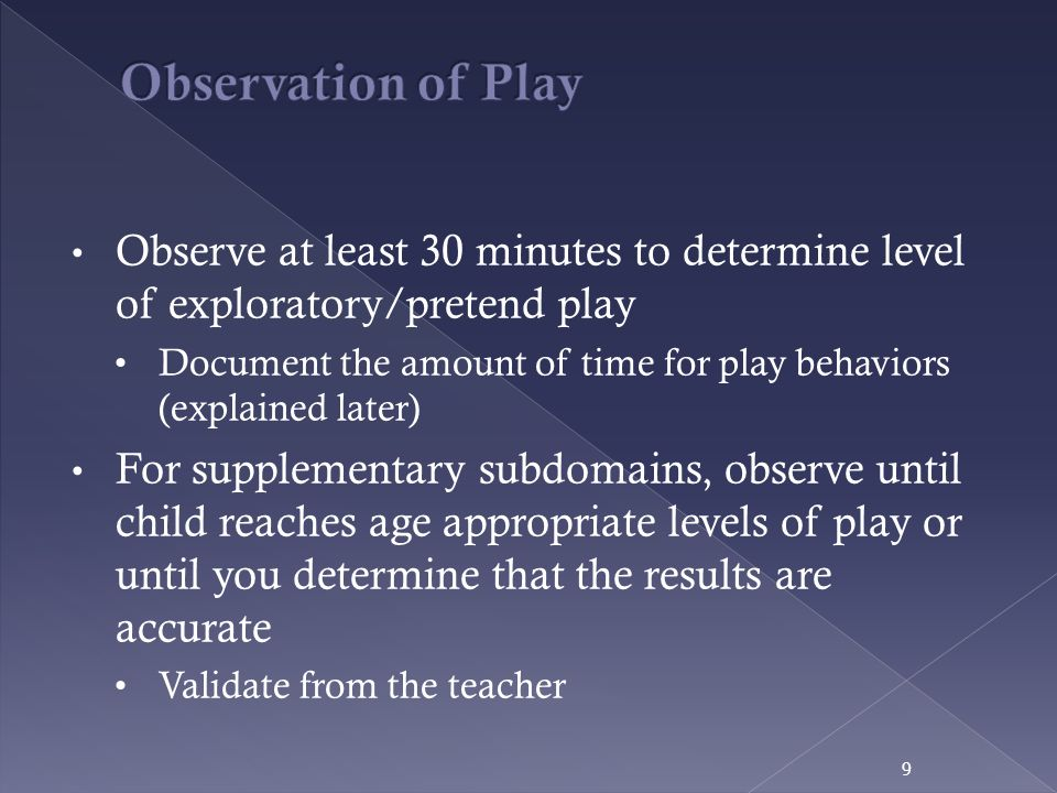 Observation of Play Observe at least 30 minutes to determine level of exploratory/pretend play.