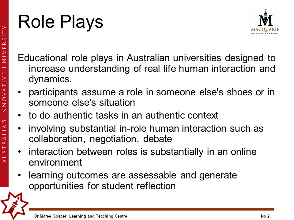 Role Plays Educational role plays in Australian universities designed to increase understanding of real life human interaction and dynamics.