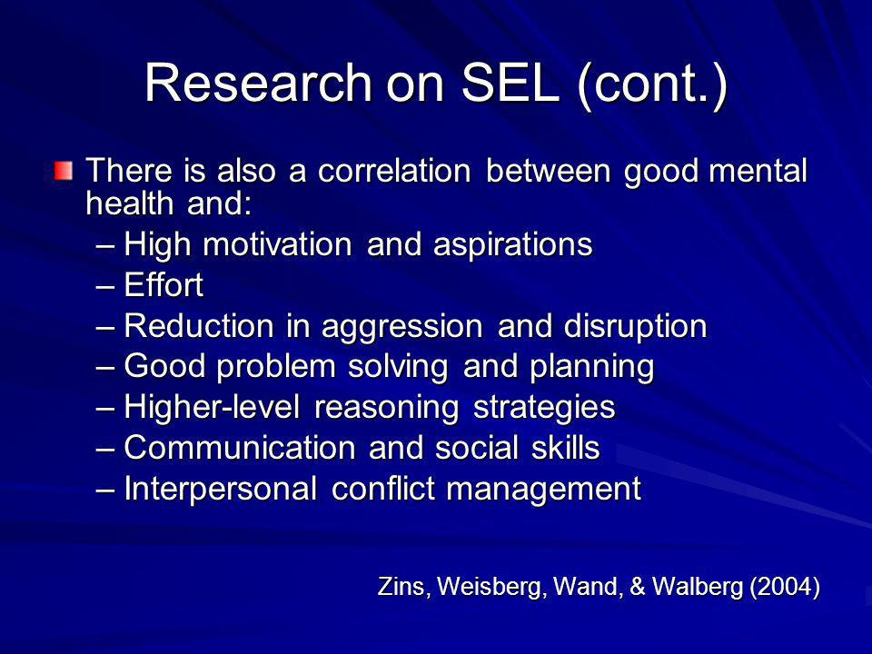 Research on SEL (cont.) There is also a correlation between good mental health and: High motivation and aspirations.