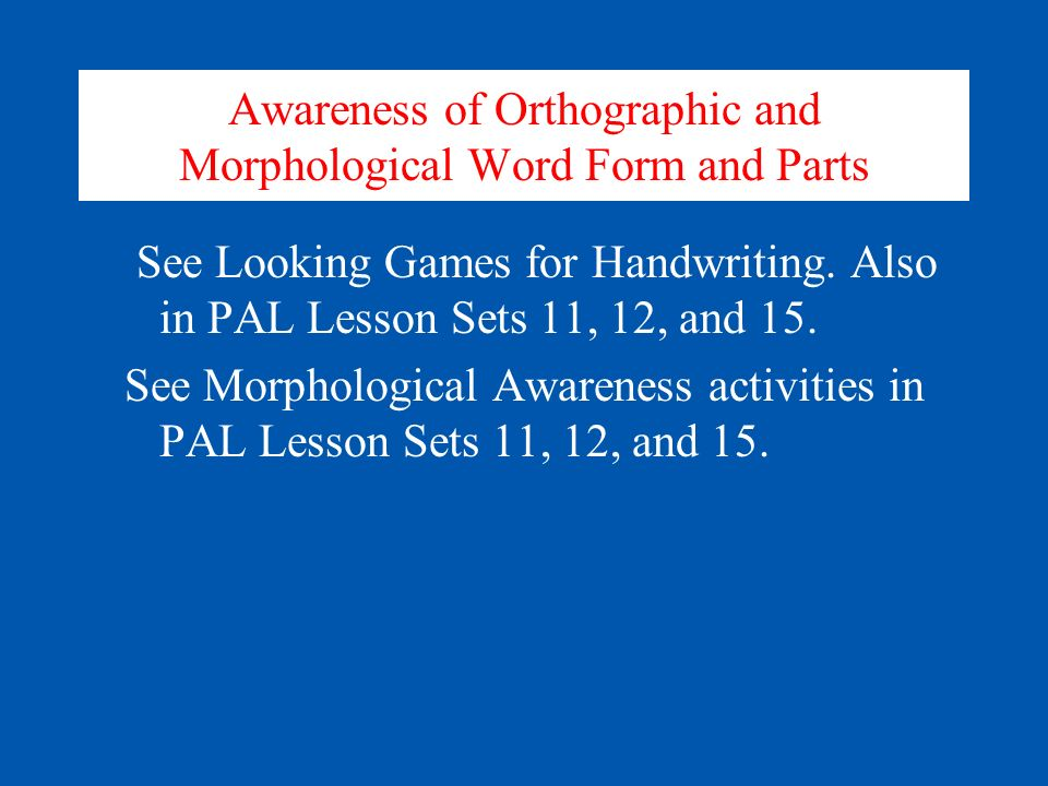 Awareness of Orthographic and Morphological Word Form and Parts