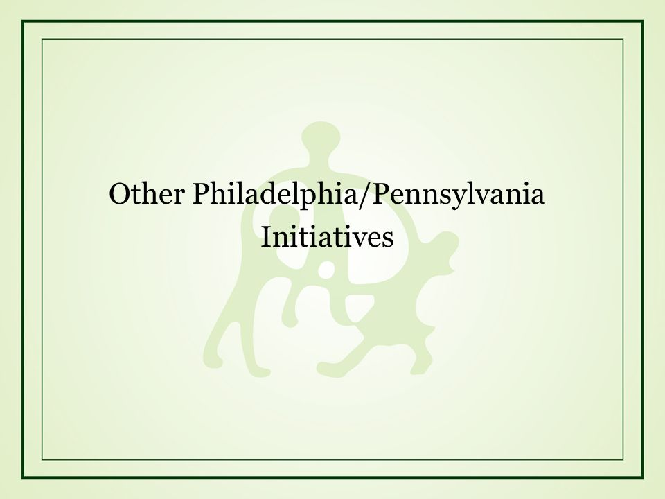 Other Philadelphia/Pennsylvania Initiatives