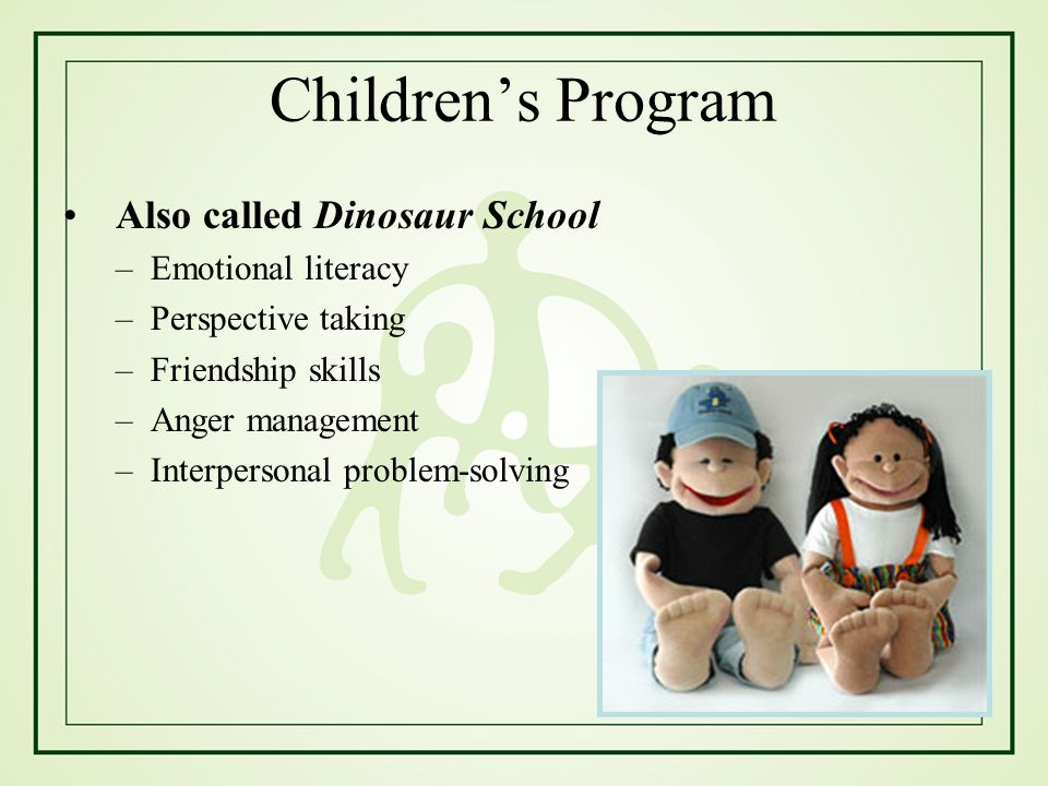 Children's Program Also called Dinosaur School Emotional literacy
