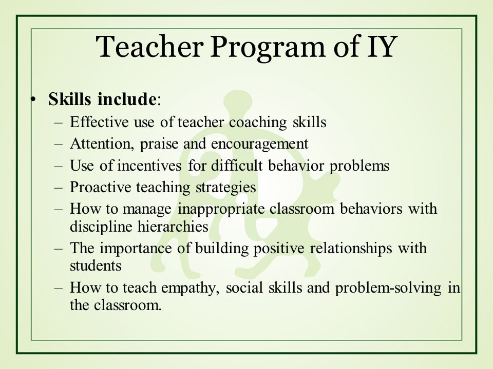 Teacher Program of IY Skills include: