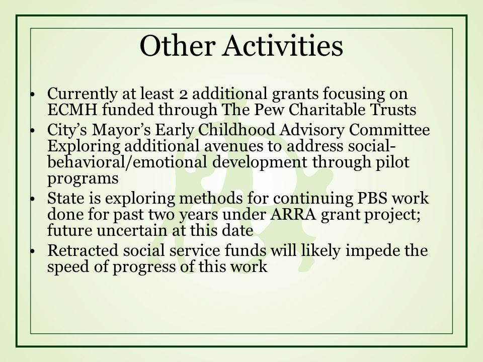 Other Activities Currently at least 2 additional grants focusing on ECMH funded through The Pew Charitable Trusts.