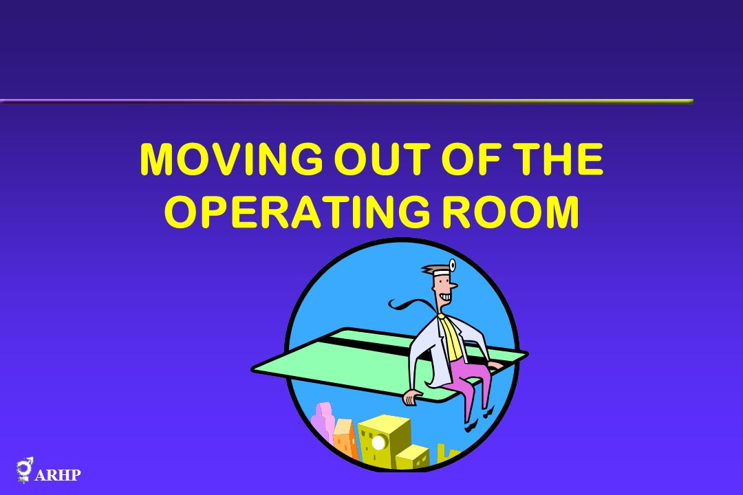 MOVING OUT OF THE OPERATING ROOM