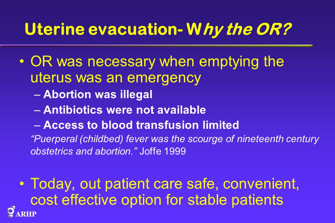 Uterine evacuation- Why the OR