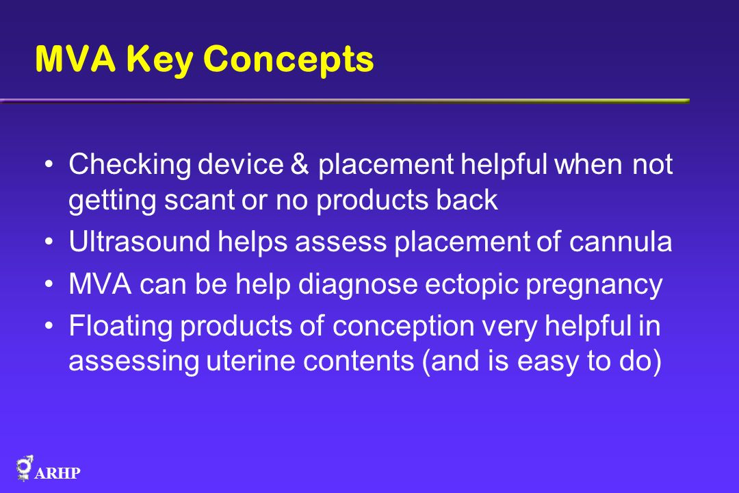 MVA Key Concepts Checking device & placement helpful when not getting scant or no products back. Ultrasound helps assess placement of cannula.