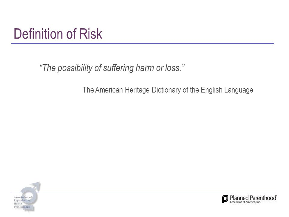 Definition of Risk The possibility of suffering harm or loss.