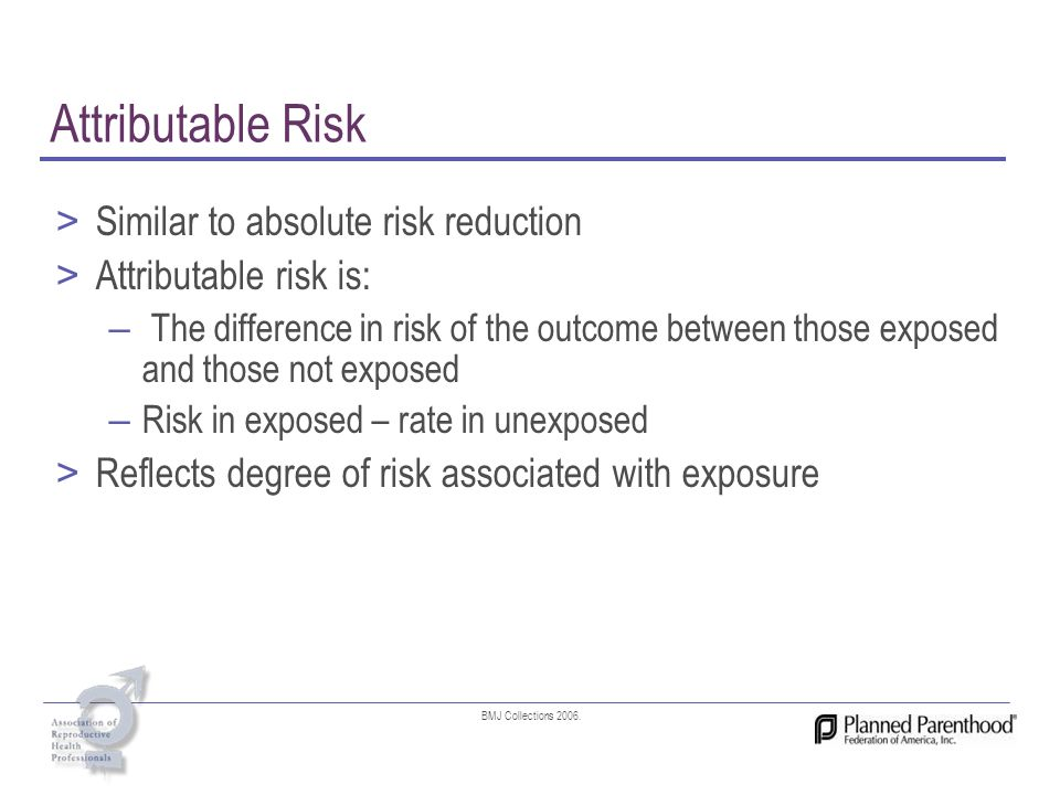 Attributable Risk Similar to absolute risk reduction