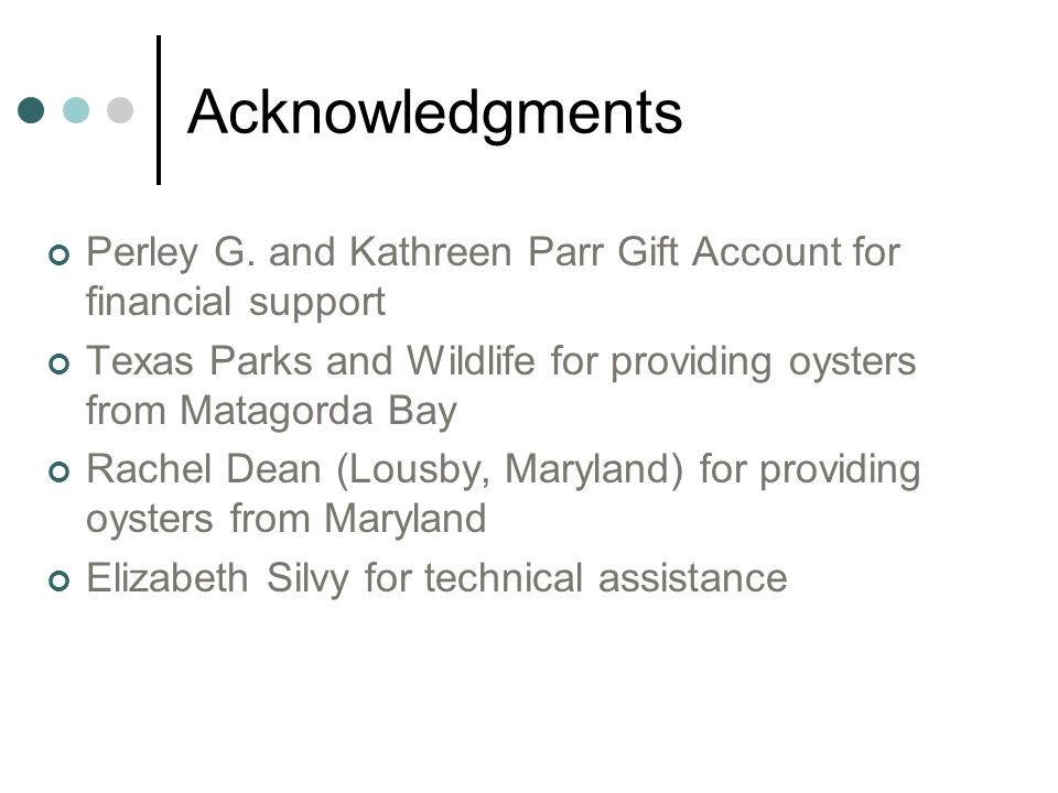 Acknowledgments Perley G. and Kathreen Parr Gift Account for financial support. Texas Parks and Wildlife for providing oysters from Matagorda Bay.