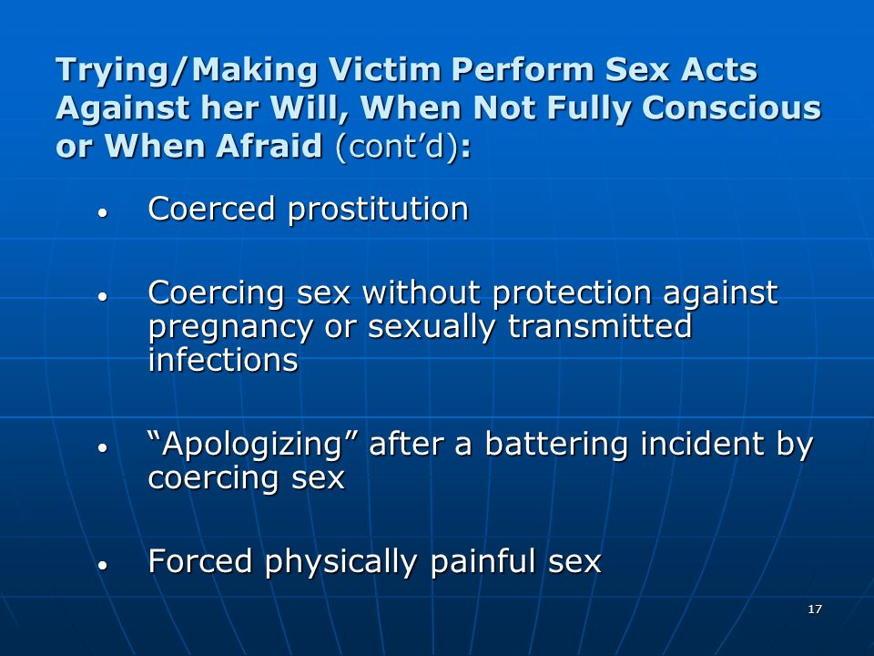 Trying/Making Victim Perform Sex Acts Against her Will, When Not Fully Conscious or When Afraid (cont'd):