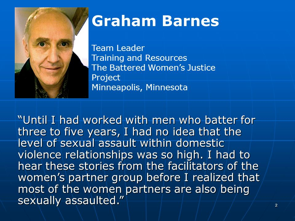 Graham Barnes Team Leader. Training and Resources. The Battered Women's Justice Project. Minneapolis, Minnesota.