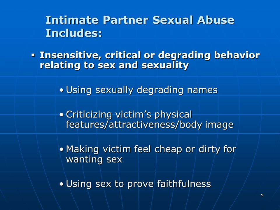 Intimate Partner Sexual Abuse Includes:
