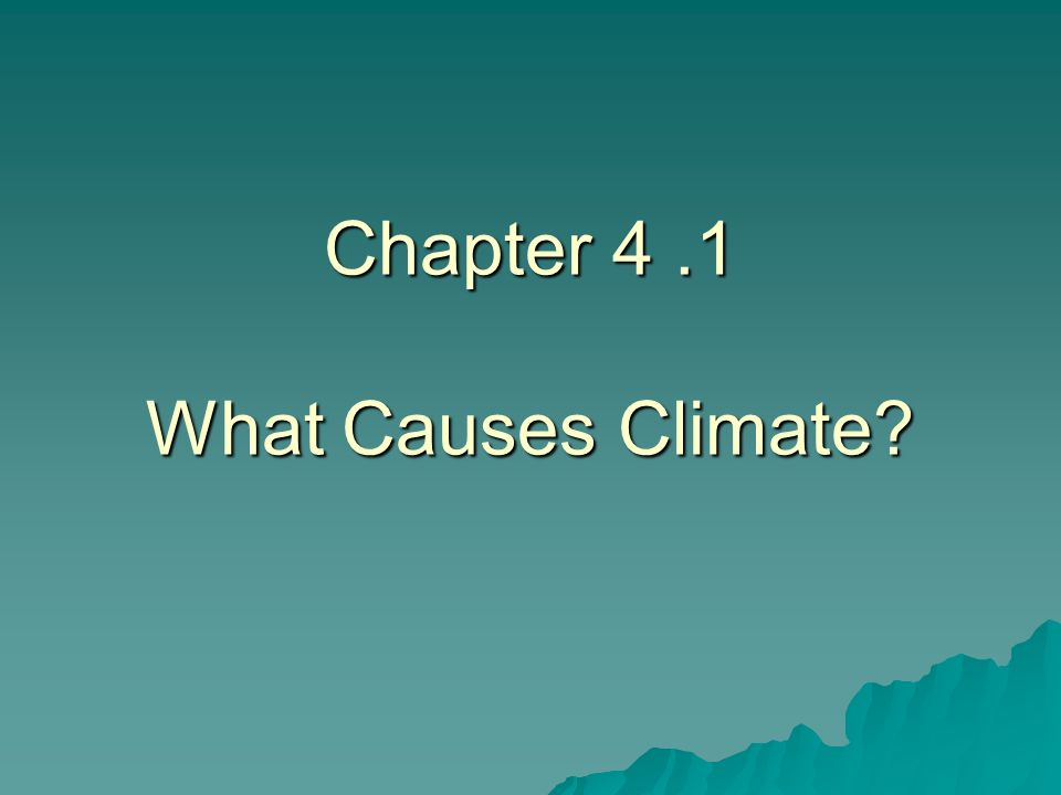 Chapter 4 .1 What Causes Climate