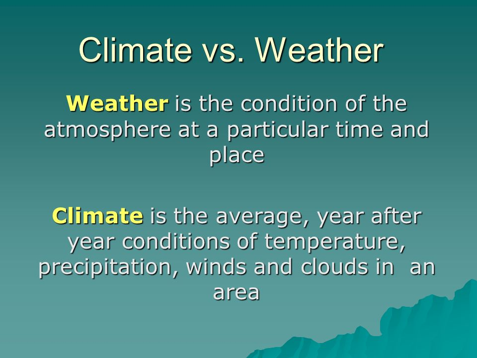 Climate vs. Weather Weather is the condition of the atmosphere at a particular time and place.